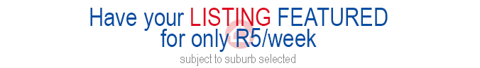 Have your LISTING FEATURED for only R100/week. Subject to suburb selected.
